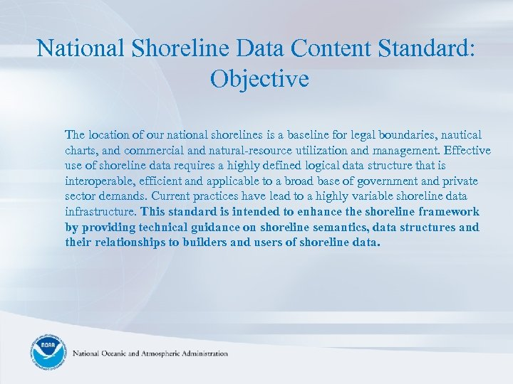 National Shoreline Data Content Standard: Objective The location of our national shorelines is a