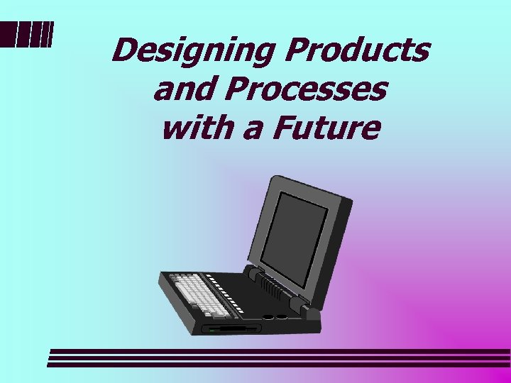 Designing Products and Processes with a Future