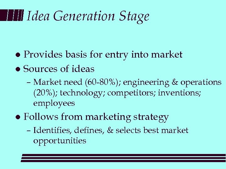 Idea Generation Stage Provides basis for entry into market l Sources of ideas l
