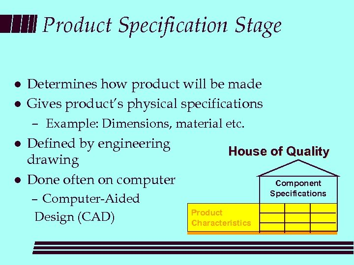 Product Specification Stage l l Determines how product will be made Gives product's physical