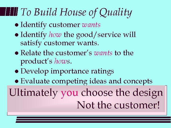 To Build House of Quality l Identify customer wants l Identify how the good/service