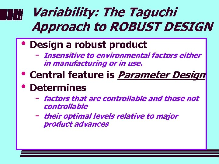 Variability: The Taguchi Approach to ROBUST DESIGN i Design a robust product − Insensitive