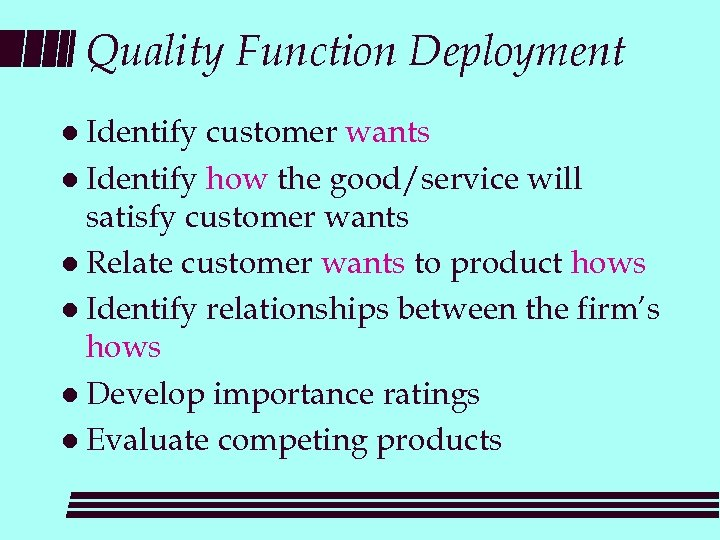 Quality Function Deployment l Identify customer wants l Identify how the good/service will satisfy