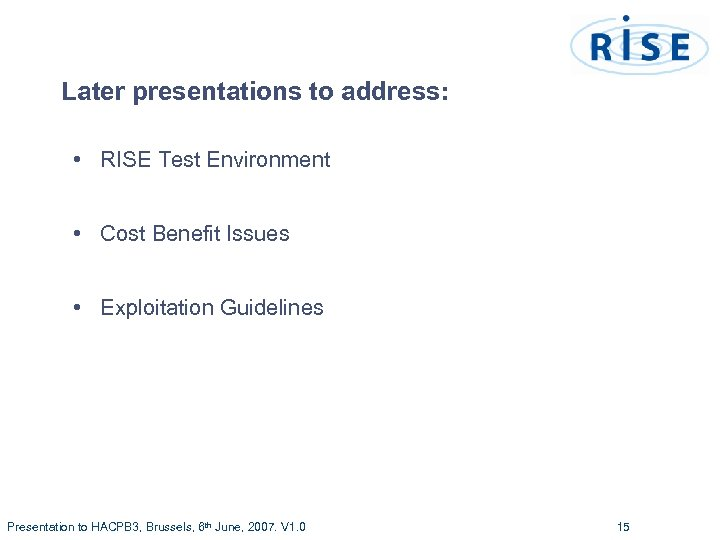 Later presentations to address: • RISE Test Environment • Cost Benefit Issues • Exploitation