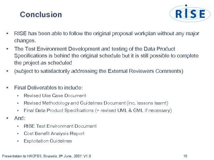 Conclusion • RISE has been able to follow the original proposal workplan without any