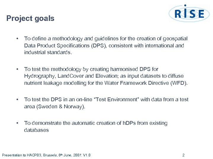 Project goals • To define a methodology and guidelines for the creation of geospatial