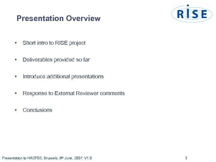 Presentation Overview • Short intro to RISE project • Deliverables provided so far •