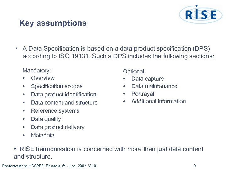 Key assumptions • A Data Specification is based on a data product specification (DPS)