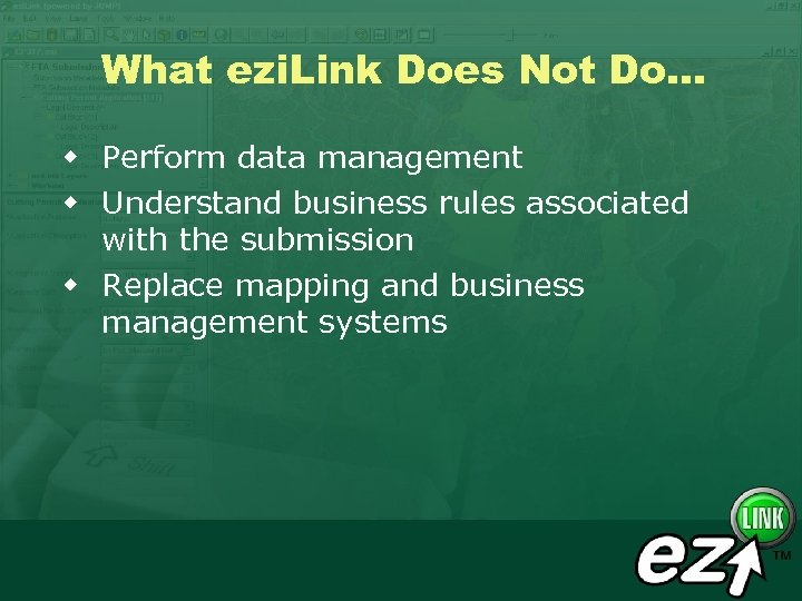 What ezi. Link Does Not Do. . . w Perform data management w Understand