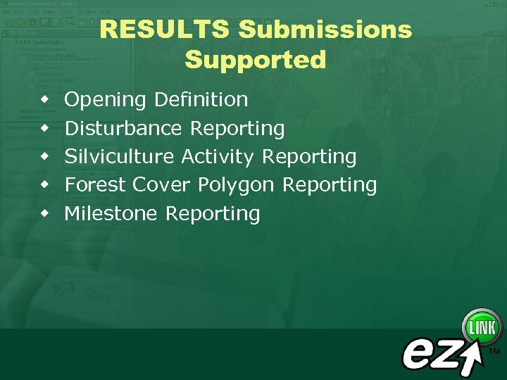 RESULTS Submissions Supported w w w Opening Definition Disturbance Reporting Silviculture Activity Reporting Forest