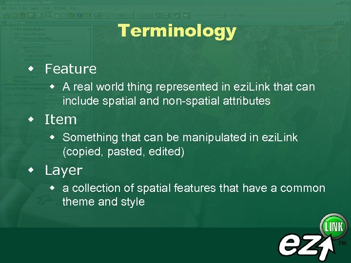 Terminology w Feature w A real world thing represented in ezi. Link that can