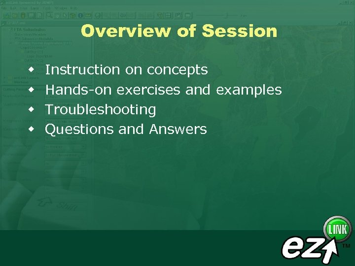 Overview of Session w w Instruction on concepts Hands-on exercises and examples Troubleshooting Questions