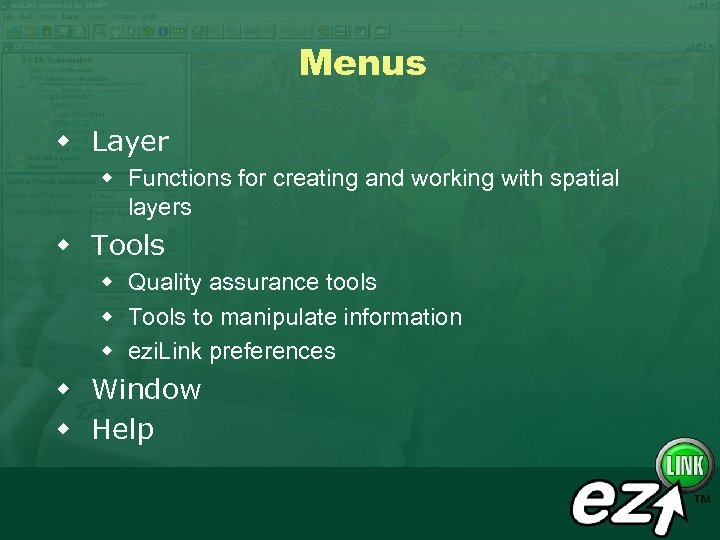 Menus w Layer w Functions for creating and working with spatial layers w Tools
