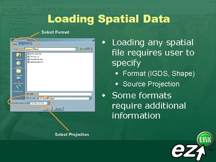 Loading Spatial Data Select Format w Loading any spatial file requires user to specify