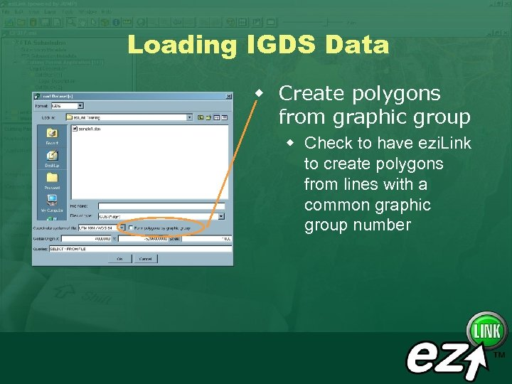 Loading IGDS Data w Create polygons from graphic group w Check to have ezi.