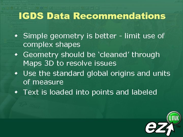 IGDS Data Recommendations w Simple geometry is better - limit use of complex shapes