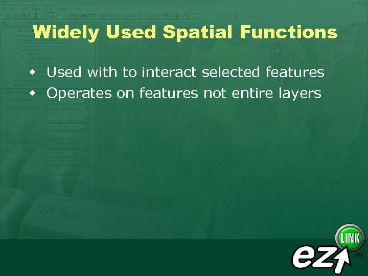 Widely Used Spatial Functions w Used with to interact selected features w Operates on