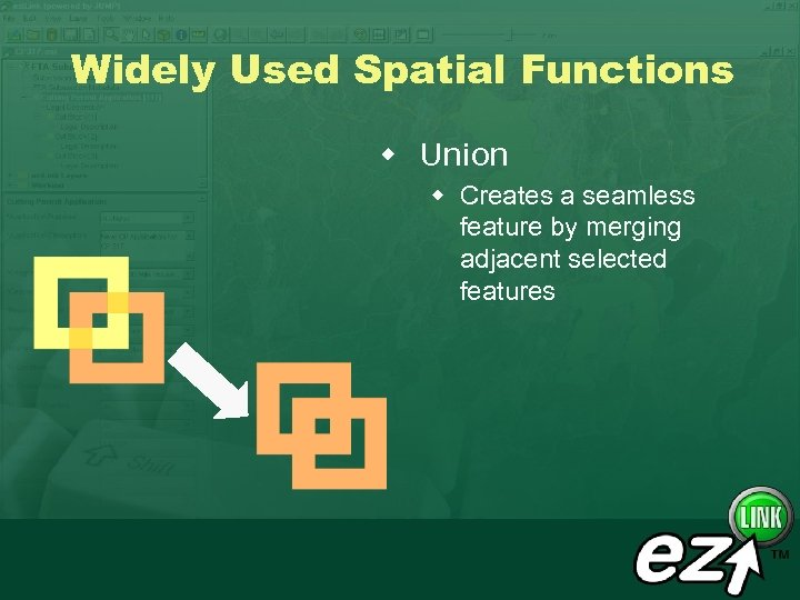 Widely Used Spatial Functions w Union w Creates a seamless feature by merging adjacent