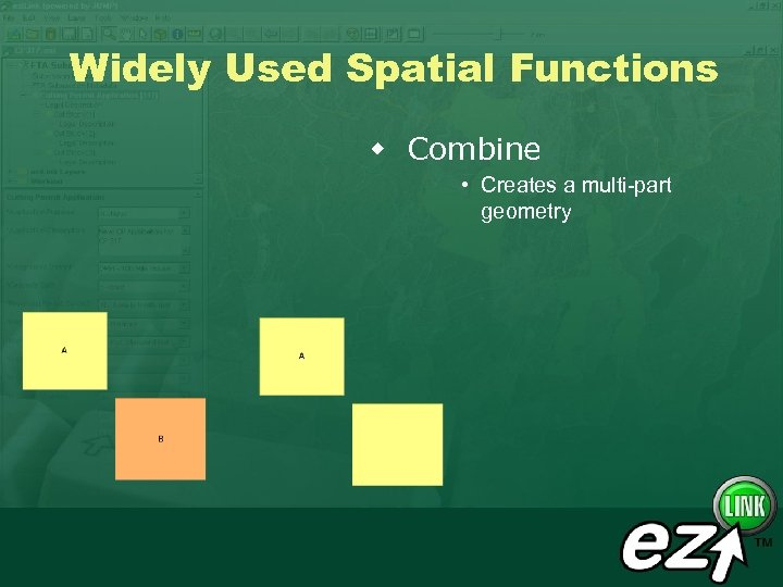 Widely Used Spatial Functions w Combine • Creates a multi-part geometry