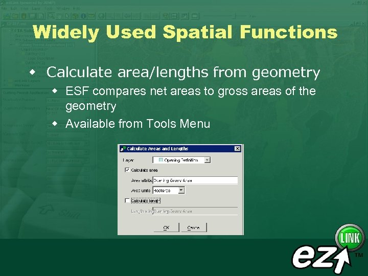 Widely Used Spatial Functions w Calculate area/lengths from geometry w ESF compares net areas