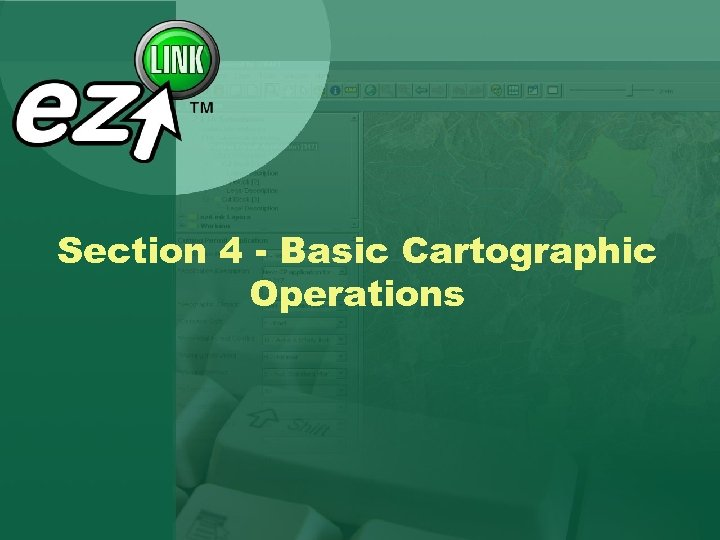 Section 4 - Basic Cartographic Operations