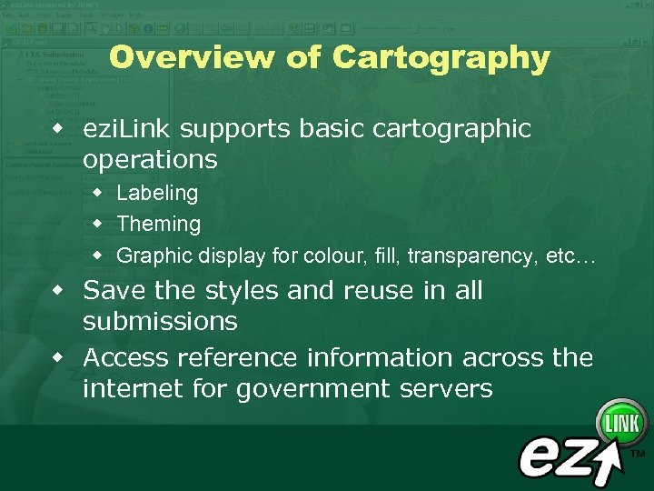 Overview of Cartography w ezi. Link supports basic cartographic operations w Labeling w Theming