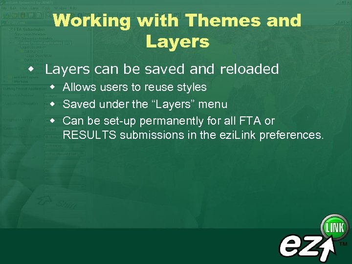 Working with Themes and Layers w Layers can be saved and reloaded w Allows