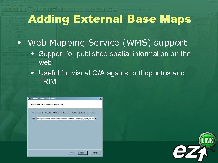 Adding External Base Maps w Web Mapping Service (WMS) support w Support for published