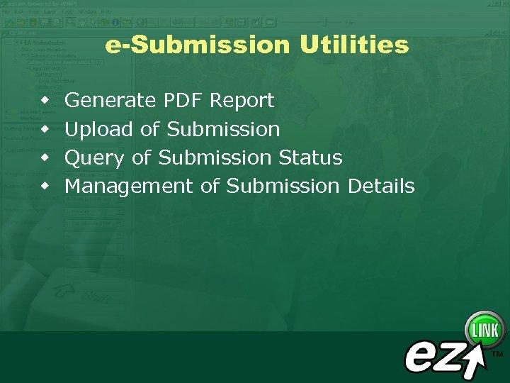 e-Submission Utilities w w Generate PDF Report Upload of Submission Query of Submission Status