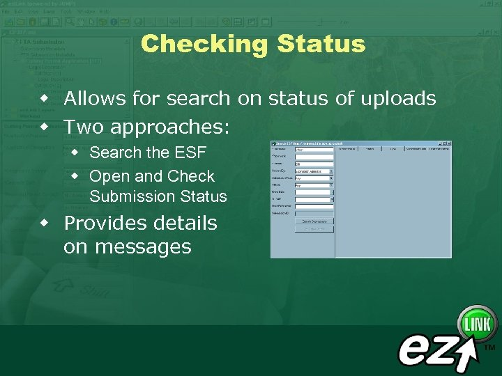 Checking Status w Allows for search on status of uploads w Two approaches: w