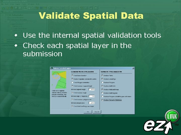 Validate Spatial Data w Use the internal spatial validation tools w Check each spatial