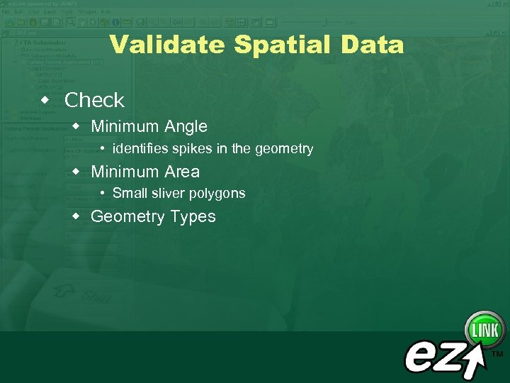 Validate Spatial Data w Check w Minimum Angle • identifies spikes in the geometry