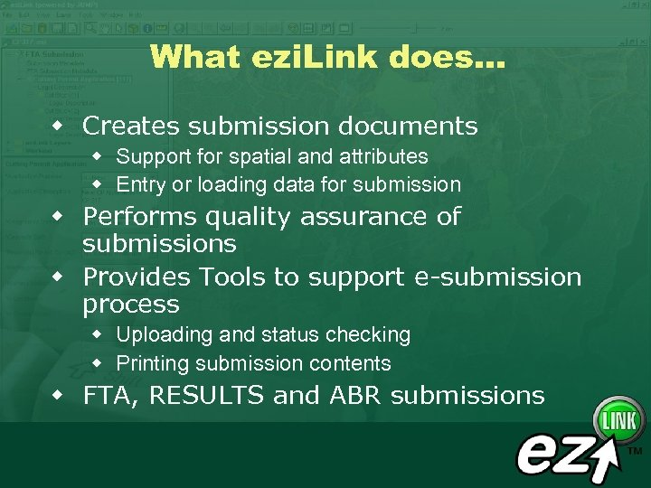What ezi. Link does. . . w Creates submission documents w Support for spatial