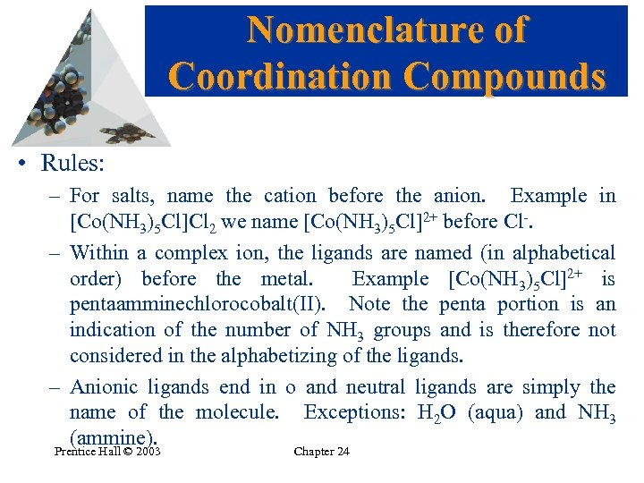 Nomenclature of Coordination Compounds • Rules: – For salts, name the cation before the