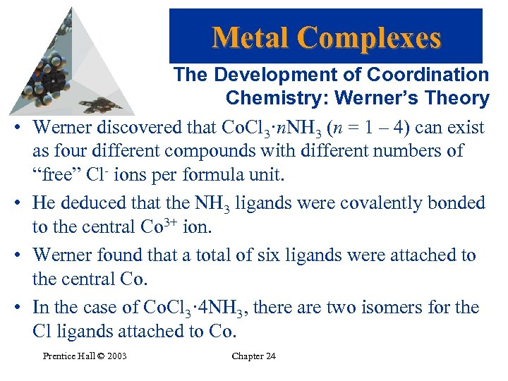Metal Complexes • • The Development of Coordination Chemistry: Werner's Theory Werner discovered that