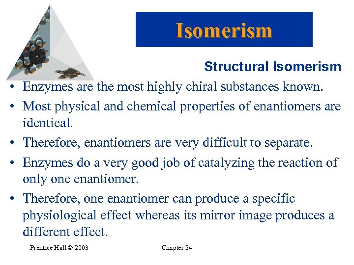 Isomerism • • • Structural Isomerism Enzymes are the most highly chiral substances known.