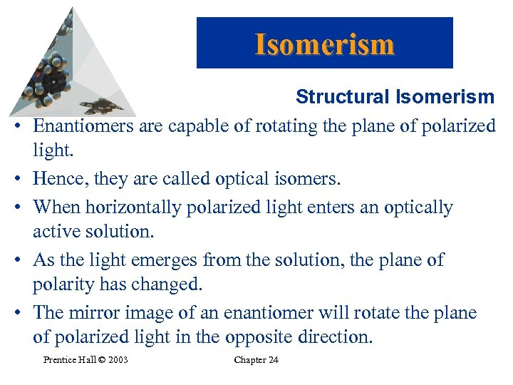 Isomerism • • • Structural Isomerism Enantiomers are capable of rotating the plane of