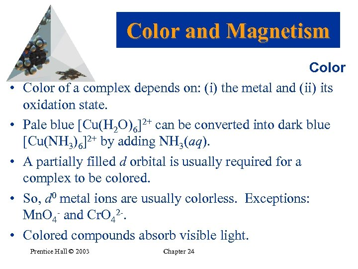 Color and Magnetism • • • Color of a complex depends on: (i) the