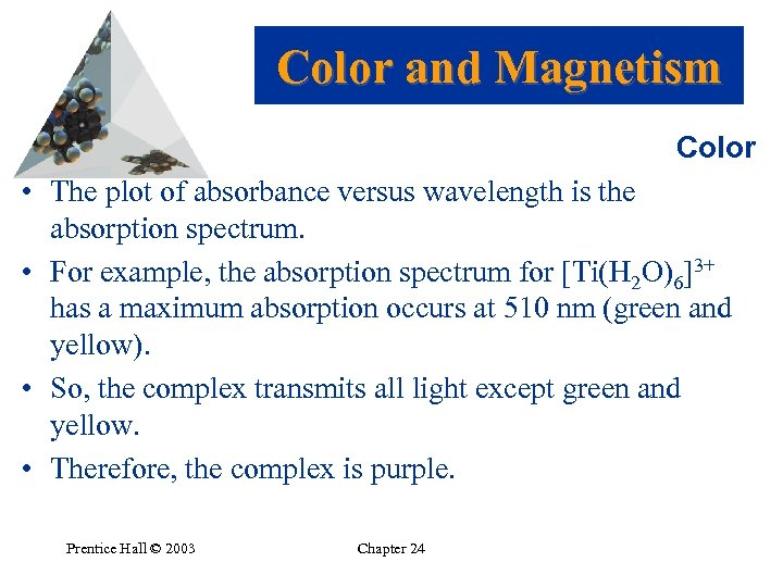 Color and Magnetism Color • The plot of absorbance versus wavelength is the absorption