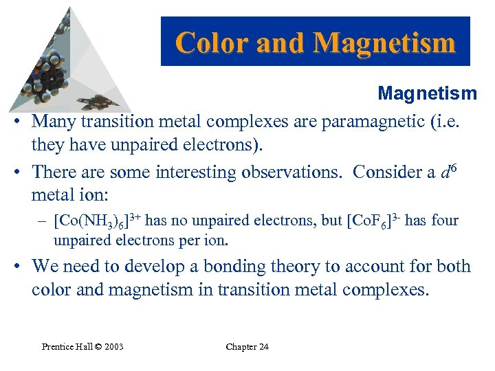 Color and Magnetism • Many transition metal complexes are paramagnetic (i. e. they have
