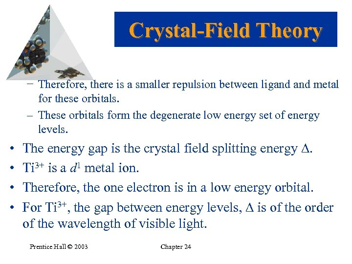 Crystal-Field Theory − Therefore, there is a smaller repulsion between ligand metal for these