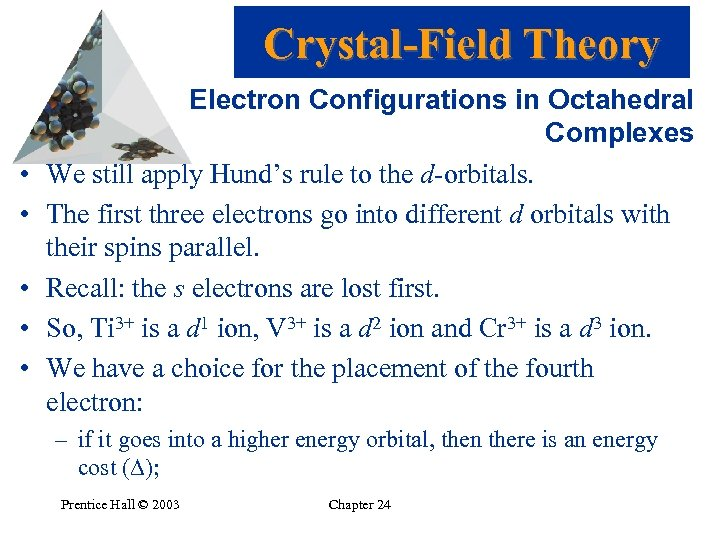 Crystal-Field Theory • • • Electron Configurations in Octahedral Complexes We still apply Hund's