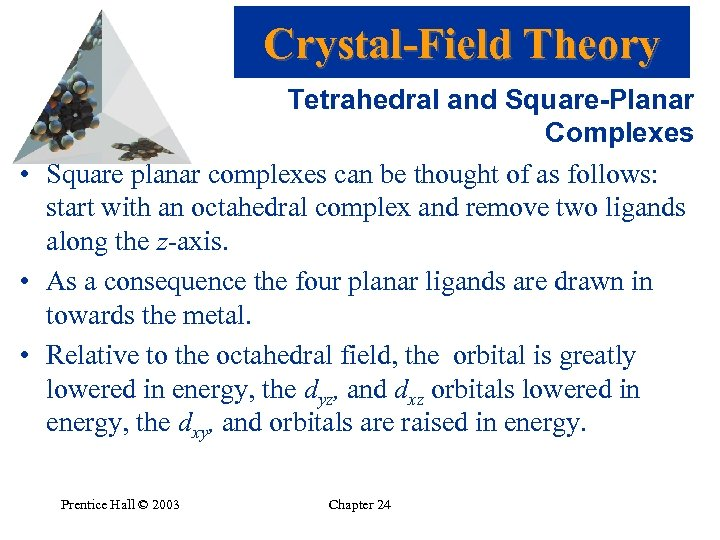 Crystal-Field Theory Tetrahedral and Square-Planar Complexes • Square planar complexes can be thought of