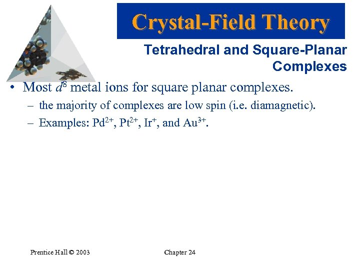 Crystal-Field Theory Tetrahedral and Square-Planar Complexes • Most d 8 metal ions for square