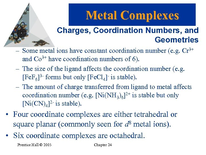 Metal Complexes Charges, Coordination Numbers, and Geometries – Some metal ions have constant coordination