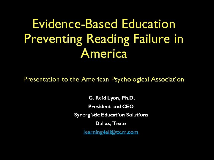 Evidence-Based Education Preventing Reading Failure in America Presentation to the American Psychological Association G.