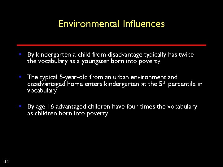 Environmental Influences • By kindergarten a child from disadvantage typically has twice the vocabulary