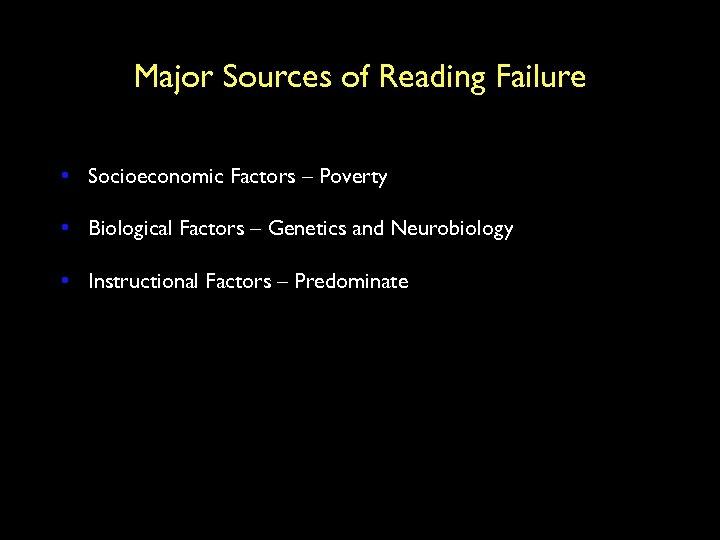 Major Sources of Reading Failure • Socioeconomic Factors – Poverty • Biological Factors –