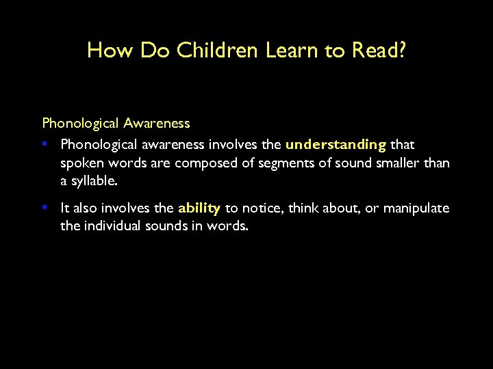 How Do Children Learn to Read? Phonological Awareness • Phonological awareness involves the understanding