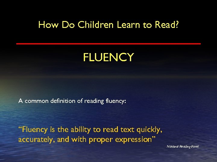"""How Do Children Learn to Read? FLUENCY A common definition of reading fluency: """"Fluency"""